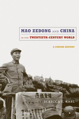 Mao Zedong and China in the Twentieth-Century World By Karl, Rebecca E.