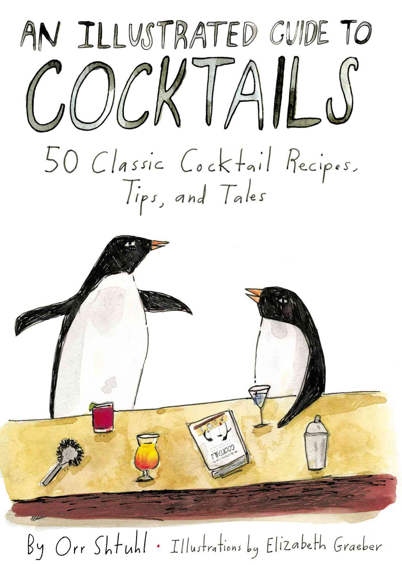 An Illustrated Guide to Cocktails By Shtuhl, Orr/ Graeber, Elizabeth (ILT)