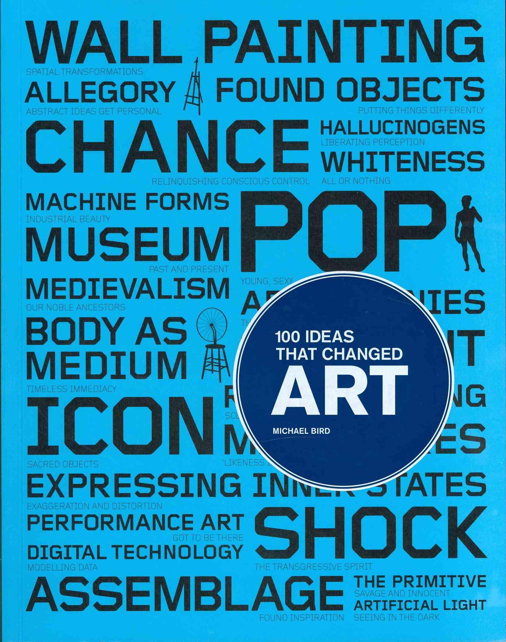 100 Ideas That Changed Art By Bird, Michael